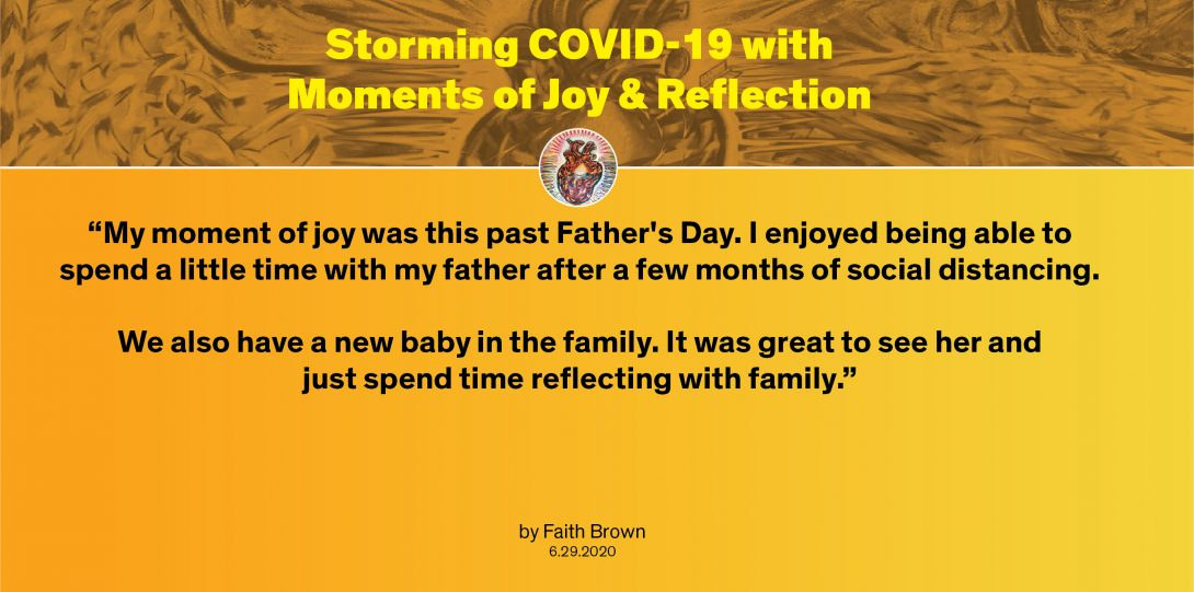 """Moment by Faith: """"My moment of joy was this past Father's Day. I enjoyed being able to spend a little time with my father after a few months of social distancing. We also have a new baby in the family. It was great to see her and just spend time reflecting with family."""""""