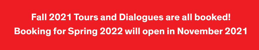 Fall 2021 Tours and Dialogues are all booked! Booking for Spring 2022 will open in November 2021.